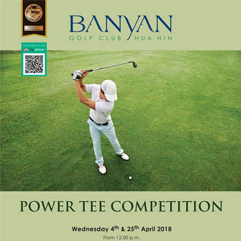 Power Tee Competition at Banyan Golf Club, Hua Hin – 4th & 25th April 2018